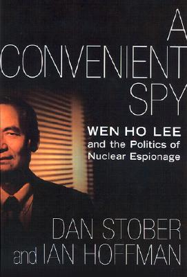Image for A Convenient Spy: Wen Ho Lee and the Politics of Nuclear Espionage