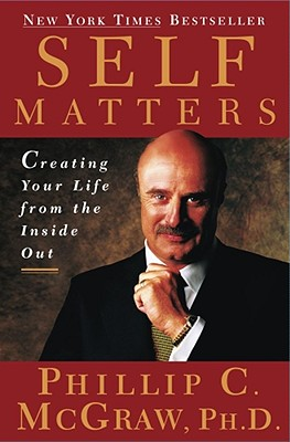 Self Matters: Creating Your Life from the Inside Out, McGraw, Phillip C.; Dr. Phil