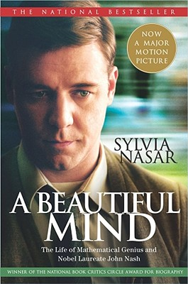 A Beautiful Mind: The Life of Mathematical Genius and Nobel Laureate John Nash, Nasar, Sylvia