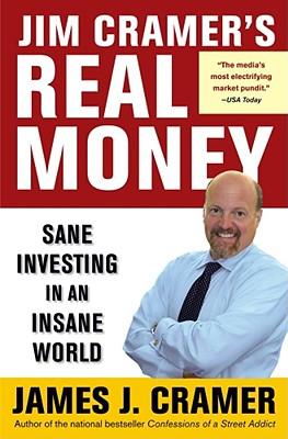 Jim Cramer's Real Money: Sane Investing in an Insane World, Cramer, James J.