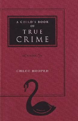 A Child's Book of True Crime, Hooper, Chloe; Coles, Monty & Kevin Brainard