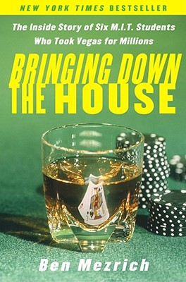 Bringing Down the House : The Inside Story of Six Mit Students Who Took Vegas for Millions, BEN MEZRICH