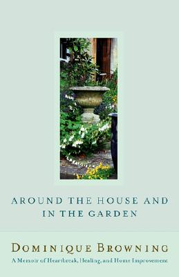 Image for Around the House and In the Garden: A Memoir of Heartbreak, Healing, and Home Improvement