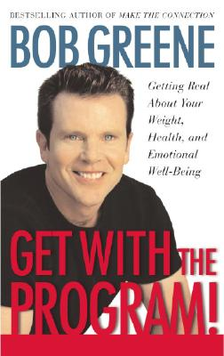 Image for Get With the Program: Getting Real About Your Health, Weight, and Emotional Well-Being