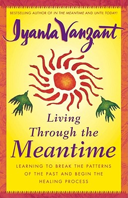 Living Through the Meantime: Learning to Break the Patterns of the Past and Begin the Healing Process, Vanzant, Iyanla