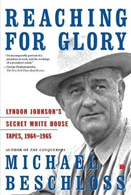 Image for REACHING FOR GLORY LYNDON JOHNSON'S SECRET WHITE HOUSE TAPES, 1964-1965