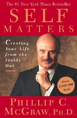Self Matters: Creating Your Life from the Inside Out, McGraw, Phillip C.