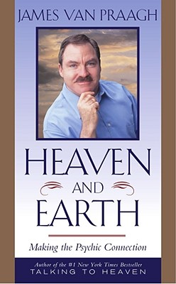 Heaven and Earth: Making the Psychic Connection, Van Praagh, James