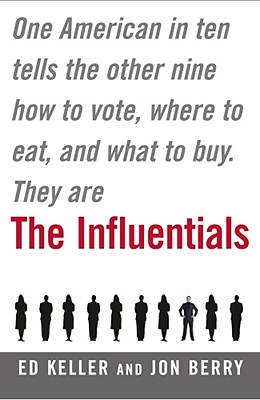 The Influentials: One American in Ten Tells the Other Nine How to Vote, Where to Eat, and What to Buy, Keller, Edward; Berry, Jonathan