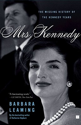 Mrs. Kennedy: The Missing History of the Kennedy Years, Leaming, Barbara