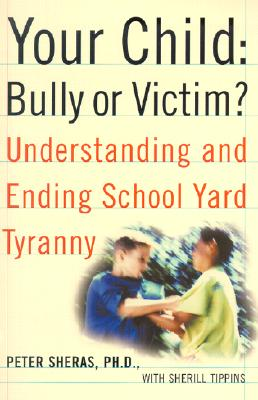 Image for Your Child: Bully or Victim?: Understanding and Ending School Yard Tyranny