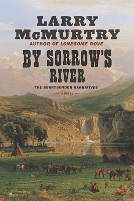 By Sorrow's River: The Berrybender Narratives, Book 3 (Mcmurtry, Larry), LARRY MCMURTRY