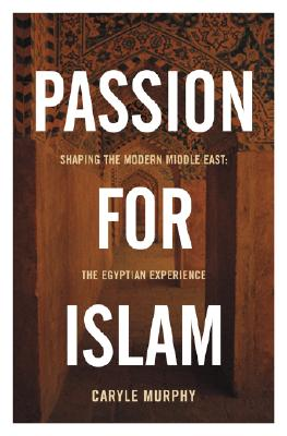 Image for Passion for Islam: Shaping the Modern Middle East: The Egyptian Experience (Lisa Drew Books)