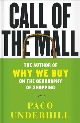 Image for Call of the Mall: The Geography of Shopping by the Author of Why We Buy