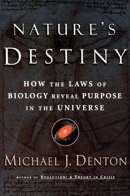 Nature's Destiny: How the Laws of Biology Reveal Purpose in the Universe, Denton, Michael