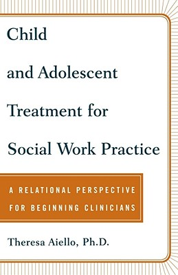 Image for Child and Adolescent Treatment for Social Work Practice: A Relational Perspective for Beginning Clinicians