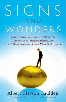 Image for Signs and Wonders: Finding Peace, Joy, and Direction from Coincidences, Synchronicities, and Angel Murmurs--and Other Ways God Speaks