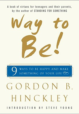 Way to Be!: 9 ways to be happy and make something of your life, GORDON B. HINCKLEY