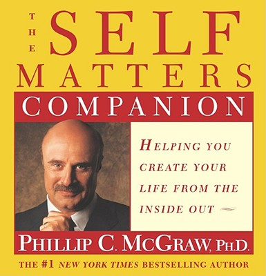 Self Matters Companion : Helping You Create Your Life from the Inside Out, PHILLIP C. MCGRAW