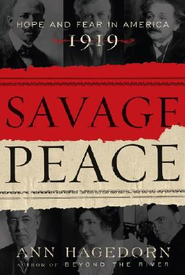 Savage Peace: Hope and Fear in America, 1919, Hagedorn, Ann