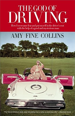 The God of Driving: How I Overcame Fear and Put Myself in the Driver's Seat (with the Help of a Good and Mysterious Man), Collins, Amy Fine