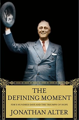 The Defining Moment: FDR's Hundred Days and the Triumph of Hope, Alter,Jonathan