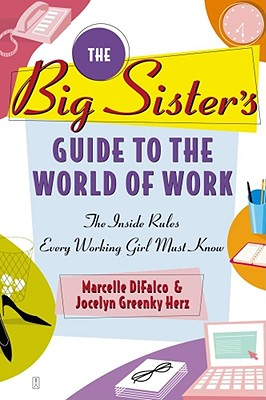 Image for The Big Sister's Guide to the World of Work: The Inside Rules Every Working Girl Must Know
