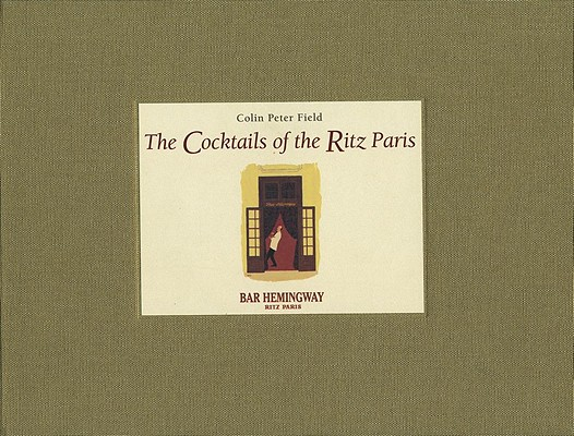 The Cocktails of the Ritz Paris, Field, Colin Peter