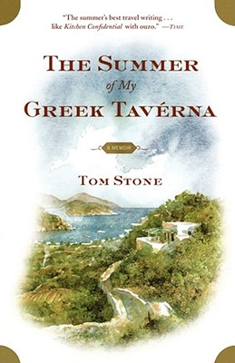 The Summer of My Greek Taverna: A Memoir, Stone, Tom