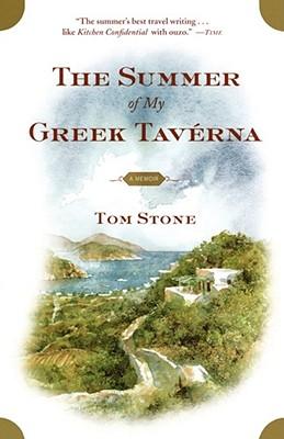 The Summer of My Greek Taverna: A Memoir, Stone, Tom