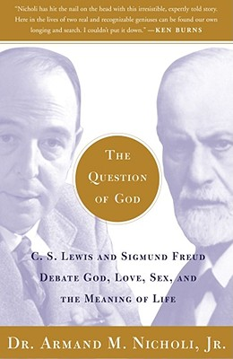 The Question of God: C.S. Lewis and Sigmund Freud Debate God, Love, Sex, and the Meaning of Life, ARMAND M. NICHOLI JR.