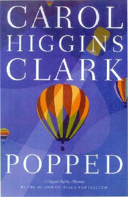 Popped : A Regan Reilly Mystery, CAROL HIGGINS CLARK