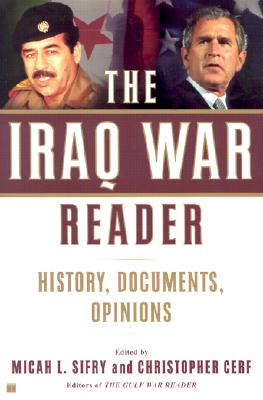 Image for The Iraq War Reader: History, Documents, Opinions