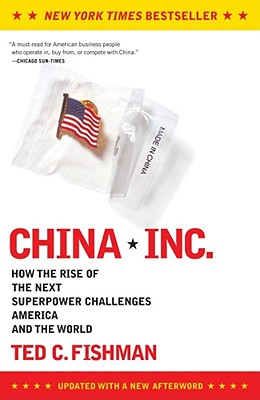 China, Inc.: How the Rise of the Next Superpower Challenges America and the World, Fishman, Ted