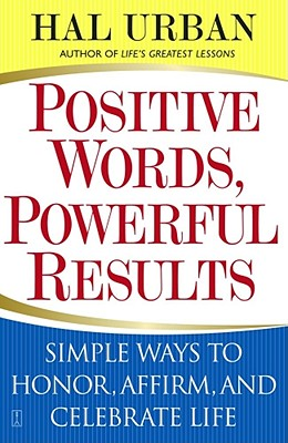 Image for Positive Words, Powerful Results: Simple Ways to Honor, Affirm, and Celebrate Life