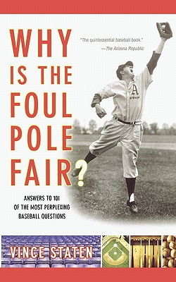 Image for Why Is The Foul Pole Fair?: Answers to 101 of the Most Perplexing Baseball Questions