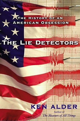 The Lie Detectors: The History of an American Obsession, Ken Alder