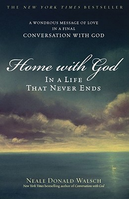 Home With God: In a Life That Never Ends, Walsch, Neale Donald