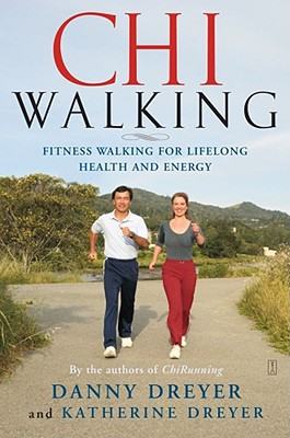 ChiWalking: Fitness Walking for Lifelong Health and Energy, Danny Dreyer, Katherine Dreyer