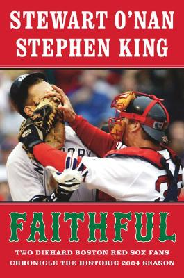 Image for Faithful: Two Diehard Boston Red Sox Fans Chronicle the Historic 2004 Season