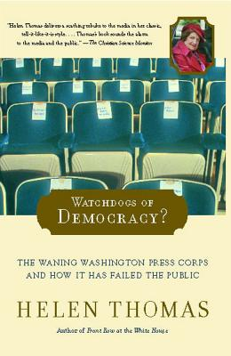 Watchdogs of Democracy?: The Waning Washington Press Corps and How It Has Failed the Public, Thomas, Helen