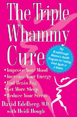 Image for The Triple Whammy Cure: The Breakthrough Women's Health Program for Feeling Good Again in 3 Weeks