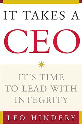 It Takes a CEO: It's Time to Lead with Integrity, Hindery, Leo