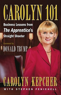 Image for Carolyn 101: Business Lessons from The Apprentice's Straight Shooter