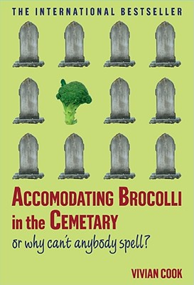 Image for Accomodating Brocolli in the Cemetary: Or Why Can't Anybody Spell