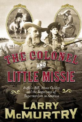 Image for The Colonel and Little Missie: Buffalo Bill, Annie Oakley, and the Beginnings of Superstardom in America