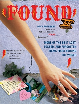 Found II: More of the Best Lost, Tossed, and Forgotten Items from Around the World, Rothbart, Davy