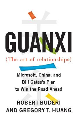Image for Guanxi (The Art of Relationships): Microsoft, China, and Bill Gates's Plan to Win the Road Ahead