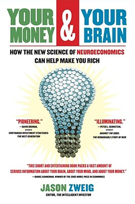 Image for Your Money and Your Brain: How the New Science of Neuroeconomics Can Help Make Y