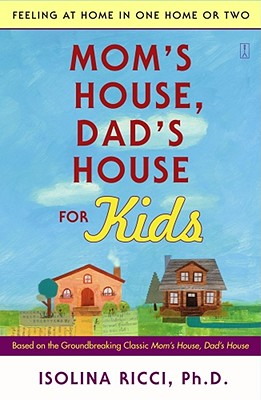 Mom's House, Dad's House for Kids: Feeling at Home in One Home or Two, Isolina Ricci Ph.D.
